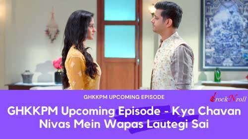 GHKKPM-Upcoming-Episode-Kya-Chavan-Nivas-Mein-Wapas-Lautegi-Sai
