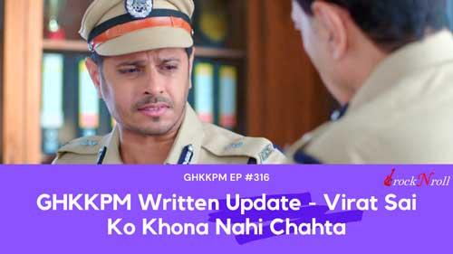 GHKKPM-Written-Update-Virat-Sai-Ko-Khona-Nahi-Chahta-EP-316