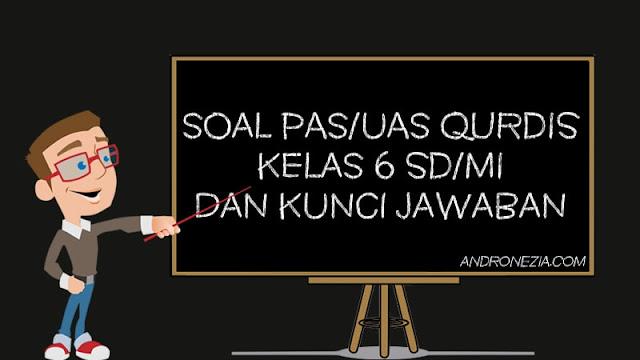 Soal PAS/UAS Qurdis Kelas 6 SD/MI Semester 1 Tahun 2021