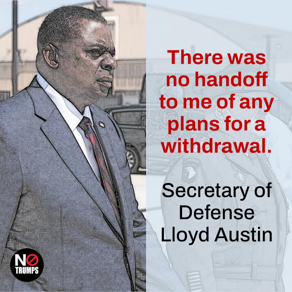 There was no handoff to me of any plans for a withdrawal. — Secretary of Defense Lloyd Austin