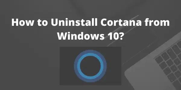 How to uninstall Cortana from windows 10