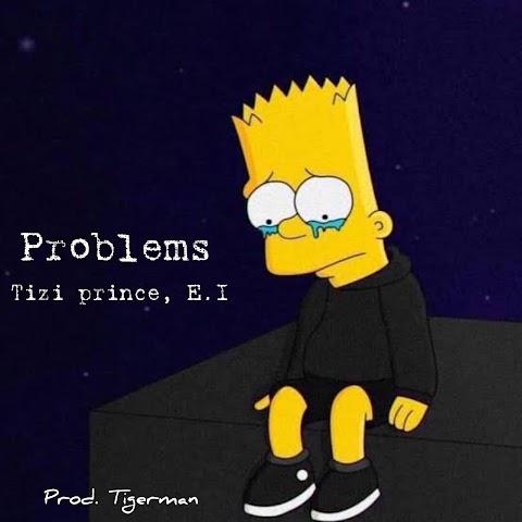 Music: Tizi Prince - Problems Ft. E. I