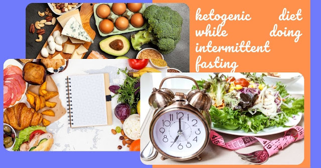 ketogenic diet while doing intermittent fasting