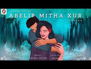 Abelir Mitha Xu Lyrics >> Anurag pritam, Upasona Borthakur | Assamese Song