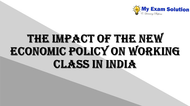 The impact of the new economic policy on working class in India