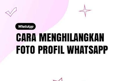Cara Menghilangkan Foto Profil WhatsApp [2 METODE]
