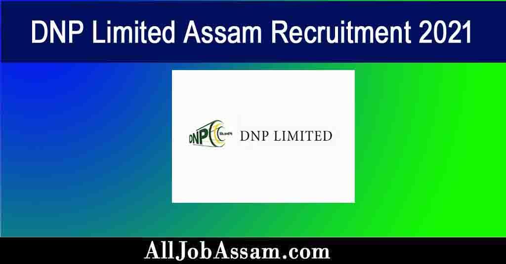 DNP Limited Assam Recruitment 2021