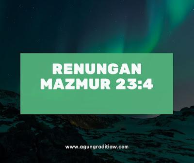 Saat Teduh Harian Renungan Mazmur 23:4 Ayat Alkitab Tentang Penyertaan Tuhan