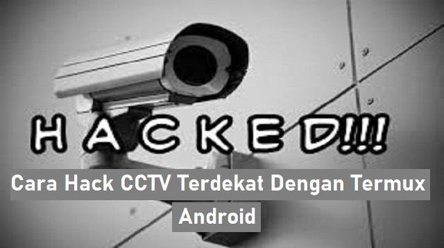 Cara Hack CCTV Terdekat Dengan Termux Android
