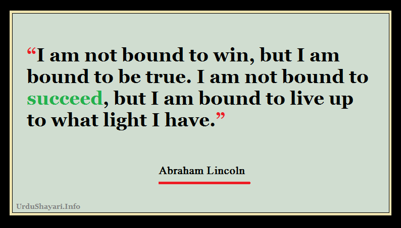 I am not bound to win, but I am bound to be true. a popular quote of abraham lincoln. top pharases