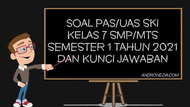 Soal PAS/UAS SKI Kelas 7 SMP/MTS Semester 1 Tahun 2021