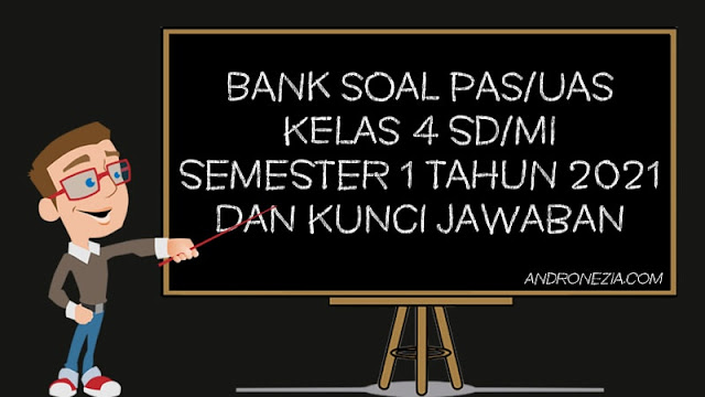 Bank Soal UAS Kelas 4 Semester 1 K13 Tahun 2021