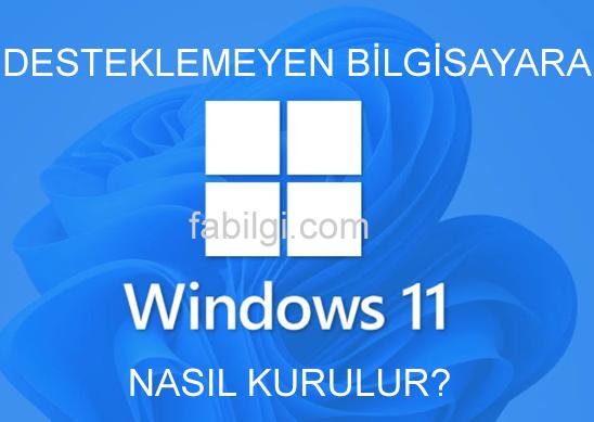 Desteklemeyen Bilgisayara Nasıl Windows 11 Kurulur?