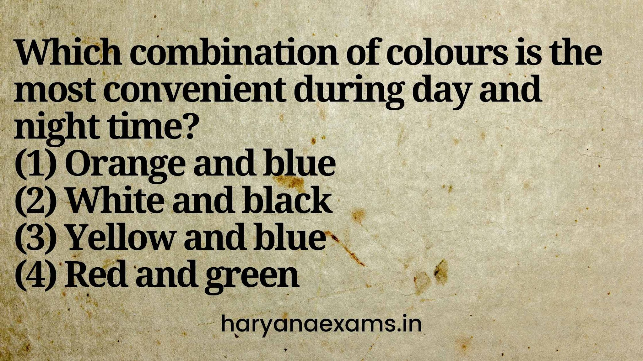 Which combination of colours is the most convenient during day and night time?   (1) Orange and blue   (2) White and black   (3) Yellow and blue   (4) Red and green