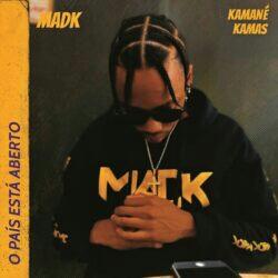 Mad K feat. Kamané Kamas - O País Está Aberto (2021) [Download]