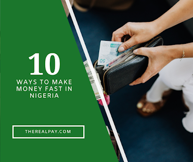 How to make money fast in Nigeria - 10 easiest ways to make money