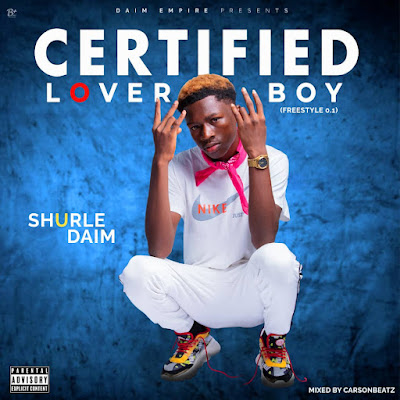 """Rapper, Shurle Daim Releases """"Certified Lover Boy"""" Freestyle [Download, Listen & Share]"""