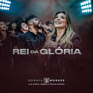 Baixar Música Gospel Rei Da Glória - Soraya Moraes Mp3