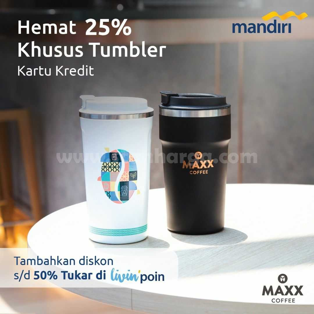 Promo MAXX COFFEE TUMBLER Diskon 25% dengan Kartu Kredit Mandiri