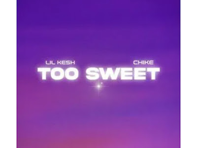 [MUSIC] LIL KESH FT CHIKE - TOO SWEET (MP3)