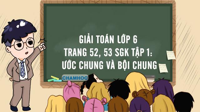 Giải Toán lớp 6 trang 52, 53 SGK tập 1: Ước chung và bội chung