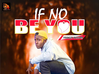 DOWNLOAD MUSIC: Youngzy Bossom - If No Be You