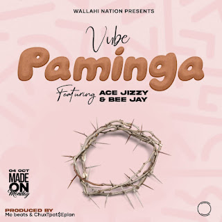 Vube, Ace Jizzy, Bee Jay - Paminga (Prod by Mo Beats & ChuxTpat$eplan)