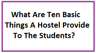 What Are Ten Basic Things A Hostel Provide To The Students?