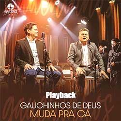 Muda Pra Cá (Playback) - Gauchinhos de Deus