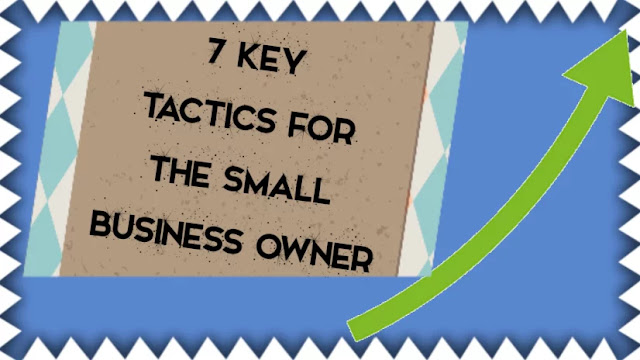 7 Key Tactics For The Small Business Owner