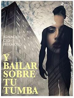 «Y bailar sobre tu tumba» de Ignacio Cid Hermoso