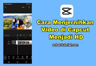Cara Menjernihkan Video di Capcut Menjadi HD