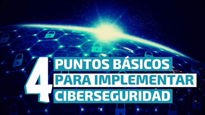 ¡4 puntos básicos para implementar Ciberseguridad!