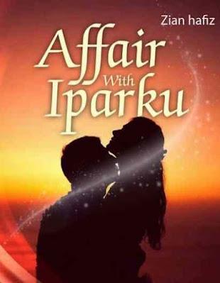 Novel Affair With Iparku Karya Zian hafiz Full Episode