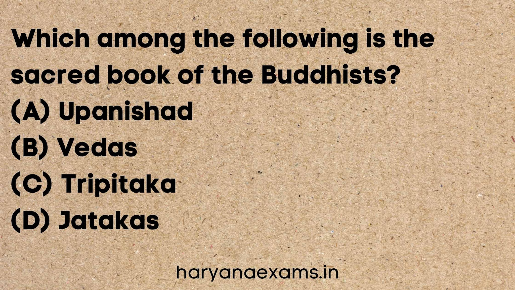 Which among the following is the sacred book of the Buddhists?   (A) Upanishad   (B) Vedas   (C) Tripitaka   (D) Jatakas