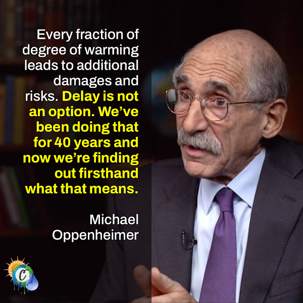 Every fraction of degree of warming leads to additional damages and risks. Delay is not an option. We've been doing that for 40 years and now we're finding out firsthand what that means. — Michael Oppenheimer, a professor of geosciences at Princeton