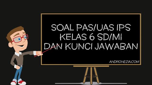Soal PAS/UAS IPS Kelas 6 SD/MI Semester 1 Tahun 2021
