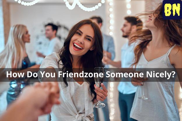 How Do You Friendzone Someone Nicely?