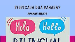 Berbicara dua bahasa? Apakah bisa?