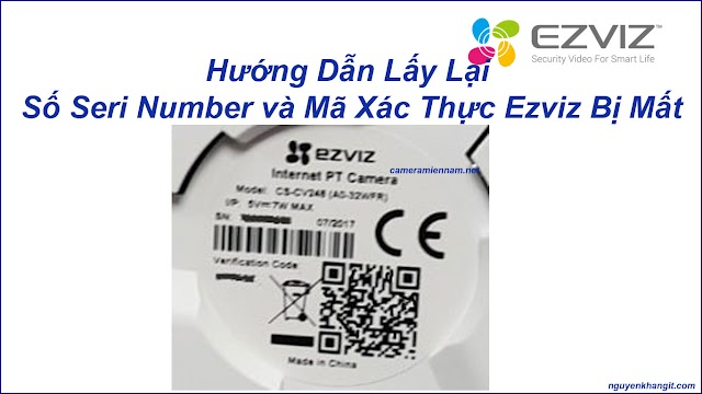 Hướng dẫn tìm lại Số Seri Number (SN) và mã xác thực Verification Code của camera wifi Ezviz khi bị mất hoặc rách tem