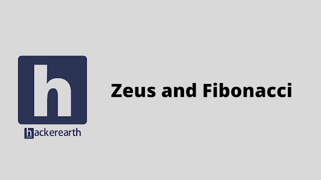 HackerEarth Zeus and Fibonacci problem solution