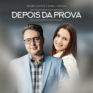 Baixar Música Gospel Depois Da Prova - Moises Cleyton e Giselli Cristina Mp3