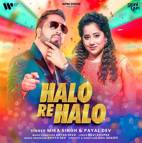 Halo Re Halo Lyrics – Mika Singh, Payal Dev & Aditya Dev