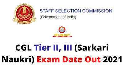 Sarkari Exam: CGL Tier II, III (Sarkari Naukri) Exam Date Out 2021