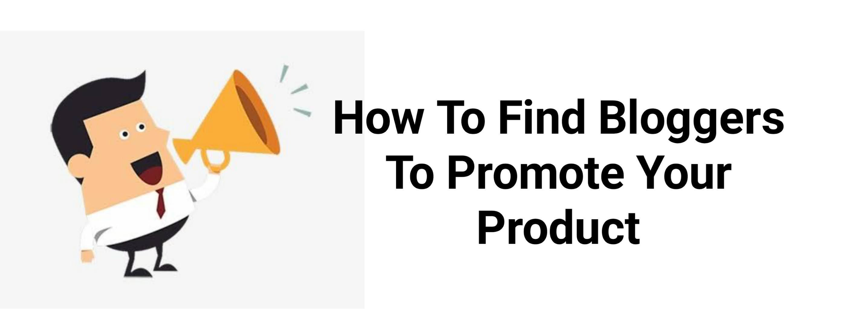 How To Find Bloggers To Promote Your Product