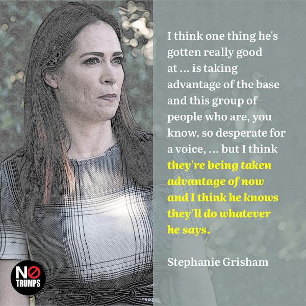 I think one thing he's gotten really good at ... is taking advantage of the base and this group of people who are, you know, so desperate for a voice, ... but I think they're being taken advantage of now and I think he knows they'll do whatever he says. — Former White House press secretary Stephanie Grisham