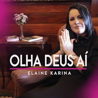 Olha Deus Aí - Elaine Karina