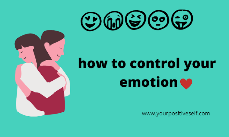 how to control your emotions   Learn to control emotions better