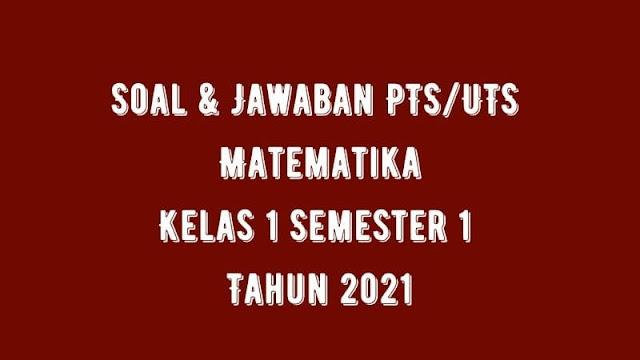 Download Soal & Jawaban PTS/UTS MATEMATIKA Kelas 1 Semester 1 Tahun 2021