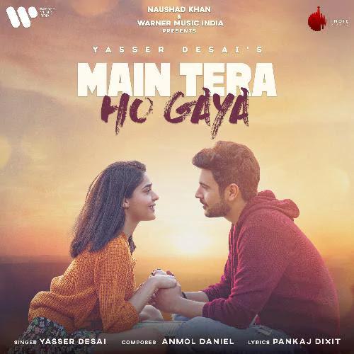 Main Tera Ho Gaya Lyrics – Yasser Desai
